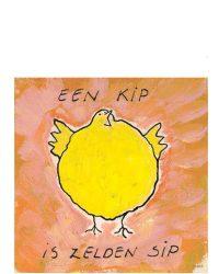 Een Kip Is Zelden Sip